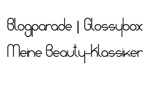 Blogparade Glossybox | Meine Beauty-Klassiker
